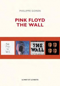 philippe gonin, pink floyd, the wall, le mot et le reste