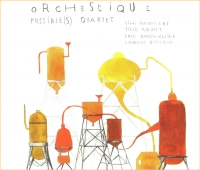 orchestique, possible(s) quartet, remi gaudillat, fred roudet, loic bachevillier, laurent vichard, instant music records